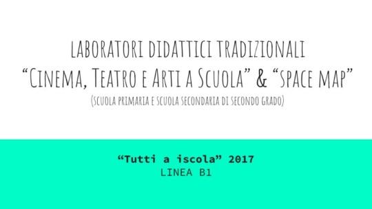 """Laboratori didattici tradizionali """"Tutti a Iscol@"""" 2017 Linea B1 per la scuola primaria e secondaria di II° grado - Cinearti e SpaceMap"""